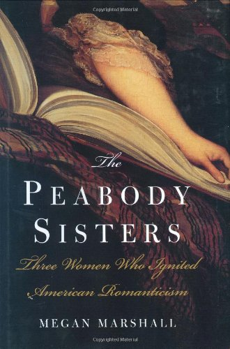 The Peabody Sisters: Three Women Who Ignited American Romanticism: Marshall, Megan