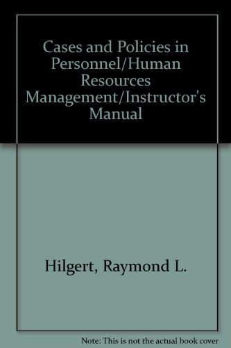 Cases and Policies in Personnel/Human Resources Management/Instructor's: Hilgert, Raymond L.