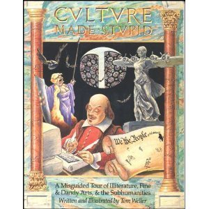 Cultvre Made Stupid: A Misguided Tour of Illiterature, Fine & Dandy Arts, & the ...