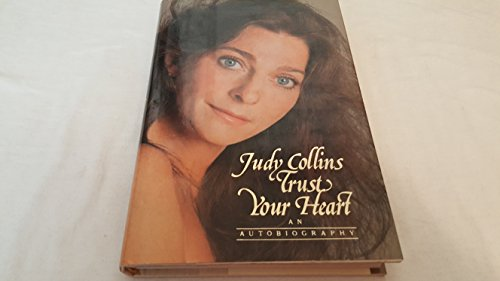 Trust Your Heart: An Autobiography.: COLLINS, Judy.