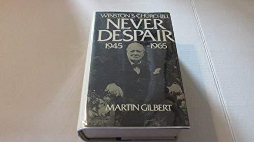 Winston S. Churchill Vol. VIII : Never Despair 1874-1965: Gilbert, Martin