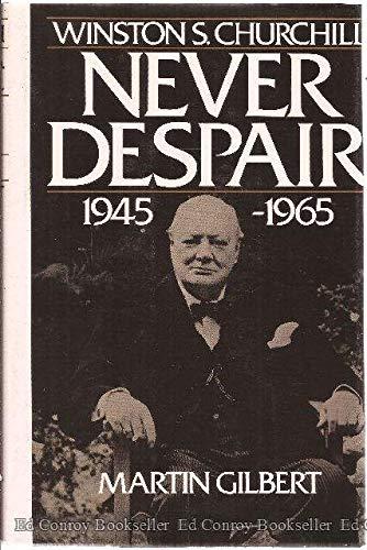 Winston S. Churchill Never Despair 1945 - 1965: Gilbert , Martin