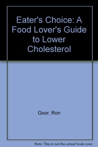 Eater's Choice: A Food Lover's Guide to Lower Cholesterol (0395421810) by Goor, Ron; Goor, Nancy