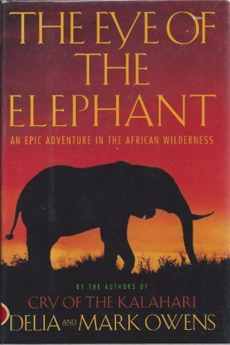 The Eye of the Elephant : Life and Death in an African Wilderness