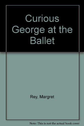 9780395424742: Curious George at the Ballet