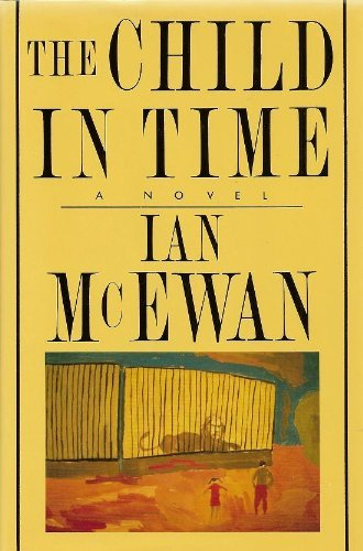 an examination of the novel the child in time by ian mcewan One author who would agree wholeheartedly with wood is england's ian mcewan  realist experiment of the child in time mcewan's novels dramatize.