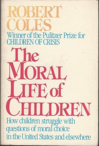 The Moral Life of Children: Coles, Robert