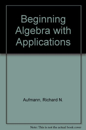 Beginning Algebra with Applications: Richard N. Aufmann,
