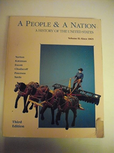 A People & a Nation: A History of the United States, Vol. 2: Since 1865, 3rd Edition (0395433096) by David M. Katzman; Howard P. Chudacoff; Mary Beth Norton; Paul D. Escott; Thomas G. Paterson; William M., Jr. Tuttle