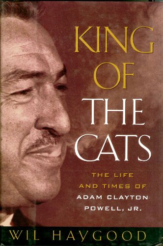 King of the Cats: The Life and Times of Adam Clayton Powell, Jr.: Haygood, Wil