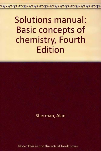 Solutions manual: Basic concepts of chemistry, Fourth Edition (0395448808) by Alan Sherman