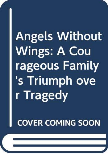 9780395451878: Angels Without Wings: A Courageous Family's Triumph over Tragedy