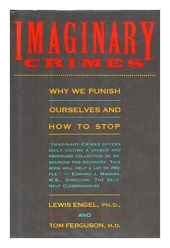 IMAGINARY CRIMES Why We Punish Ourselves and How to Stop