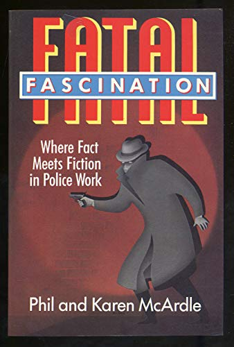 9780395467893: Fatal Fascination: Where Fact Meets Fiction in Police Work