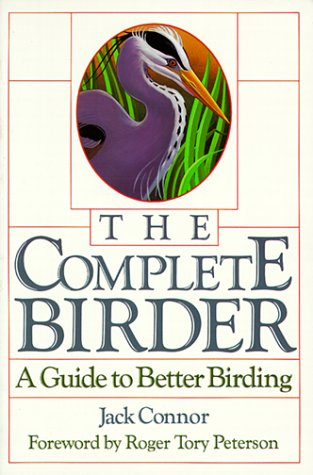 The Complete Birder : A Guide to Better Birding
