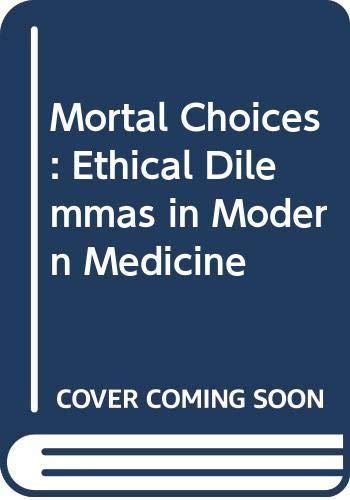 9780395468470: Mortal Choices: Ethical Dilemmas in Modern Medicine