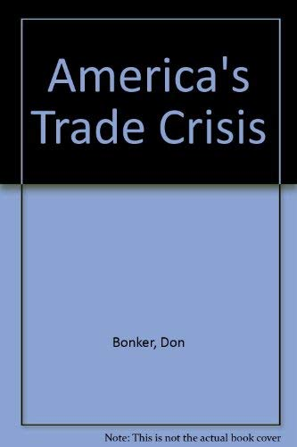 America's Trade Crisis, The Making of the U.S. Trade Deficit: Congressman Don Bonker