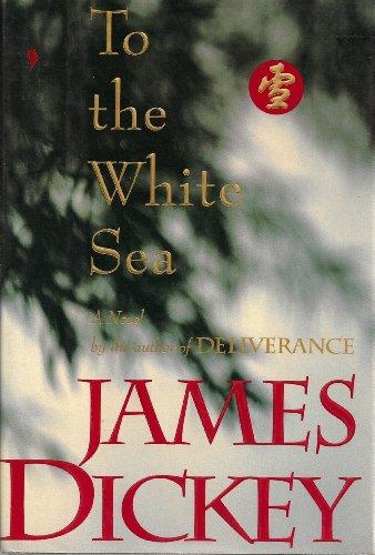 To the White Sea: Dickey, James