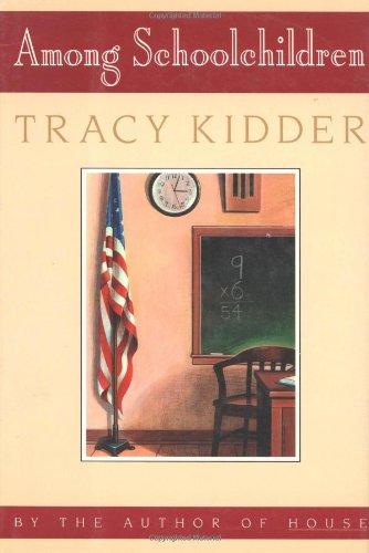 AMONG SCHOOLCHILDREN: Kidder, Tracy.