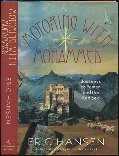 Motoring with Mohammed: Journeys to Yemen and the Red Sea.