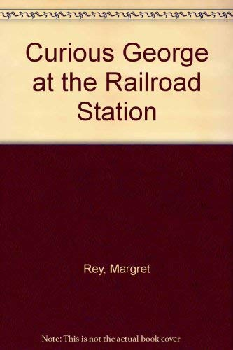 Curious George at the Railroad Station: Rey, Margret, Rey,