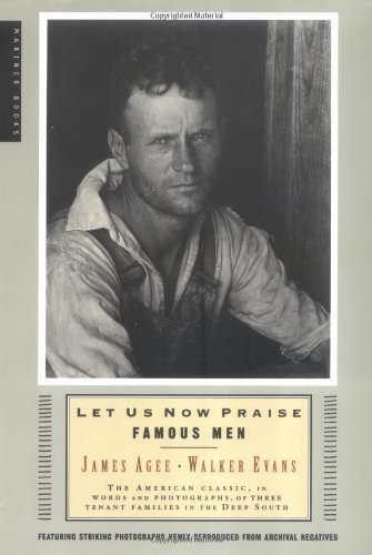 Let Us Now Praise Famous Men: Three: James Agee, Walker