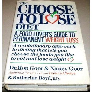 The Choose to Lose Diet: A Food Lover's Guide to Permanent Weight Loss (0395493366) by Goor, Ron; Goor, Nancy; Boyd, Katherine