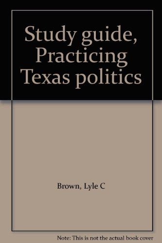 Study guide, Practicing Texas politics: Lyle C Brown