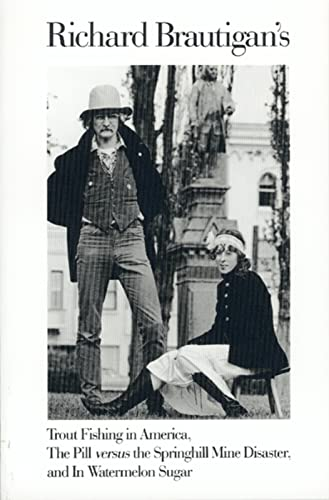 9780395500767: Richard Brautigan's Trout Fishing in America, The Pill Versus the Springhill Mine Disaster, and In Watermelon Sugar