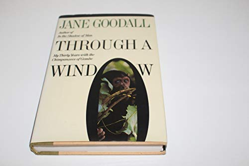 Through a Window: My Thirty Years With the Chimpanzees of Gombe: Goodall, Jane