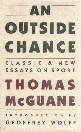 An Outside Chance: Classic & New Essays: Thomas McGuane