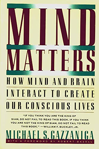 MIND MATTERS; HOW MIND AND BRAIN INTERACT TO CREATE OUR CONSCIOUS LIVES: Gazzaniga, Michael S.