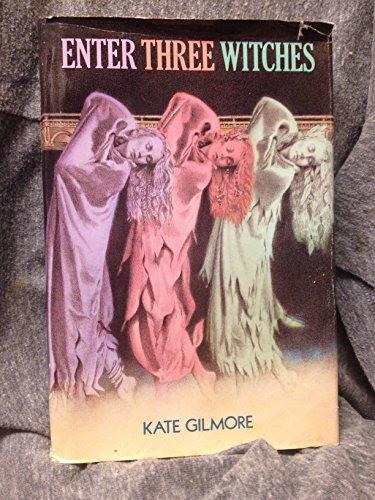 Enter Three Witches: Gilmore, Kate