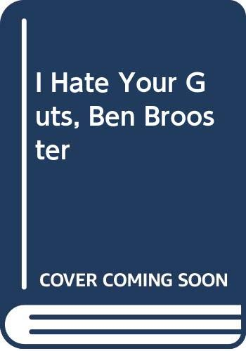 I Hate Your Guts, Ben Brooster (0395510791) by Eth Clifford