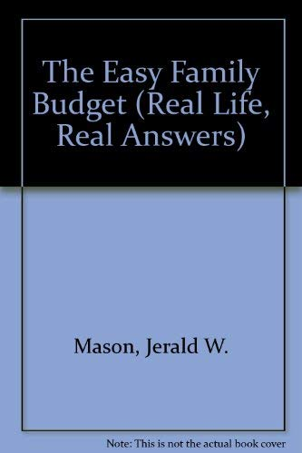 The Easy Family Budget (Real Life, Real Answers): Mason, Jerald W.