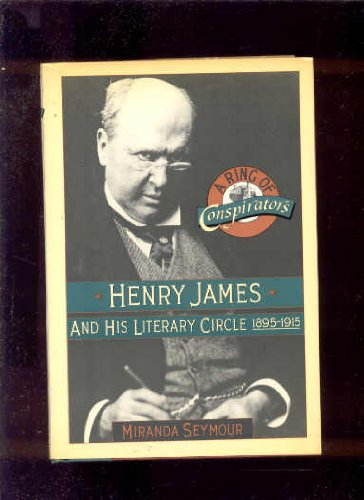 A Ring of Conspirators : Henry James and His Literary Circle, 1895-1915: Seymour, Miranda