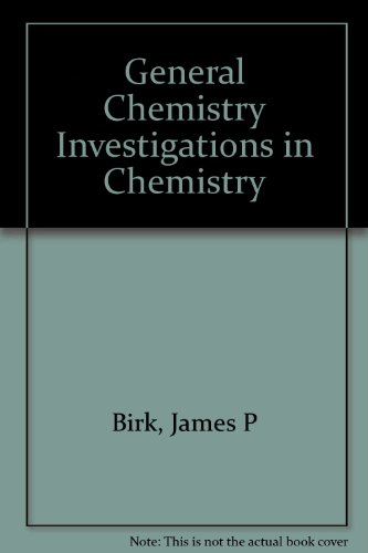 General Chemistry Investigations in Chemistry: James P. Birk
