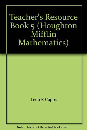 Teacher's Resource Book 5 (Houghton Mifflin Mathematics) (0395530164) by Leon R Capps; William L Cole; W G Quast