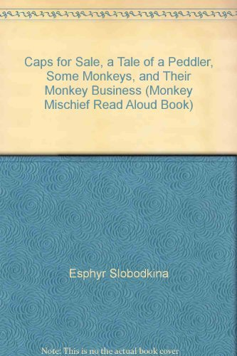 Caps for Sale, a Tale of a Peddler, Some Monkeys, and Their Monkey Business (Monkey Mischief Read ...