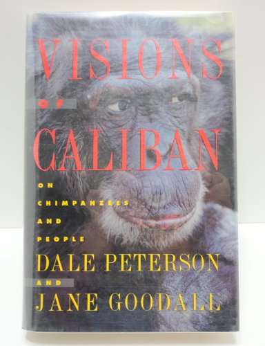 Visions of Caliban: On Chimpanzees and People.: Peterson, Dale and