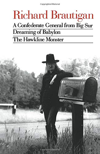 9780395547038: Richard Brautigan: A Confederate General from Big Sur, Dreaming of Babylon, and the Hawkline Monster: Three Books in the Manner of Their Original Editions