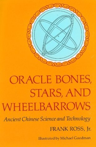 Oracle Bones, Stars, and Wheelbarrows: Ancient Chinese Science and Technology (0395549671) by Frank Ross