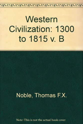 Western Civilization: the Continuing Experiment: 1300 to: Thomas F.X. Nobel;