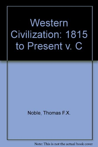 Western Civilization: the Continuing Experiment: From 1815: Thomas F.X. Nobel;
