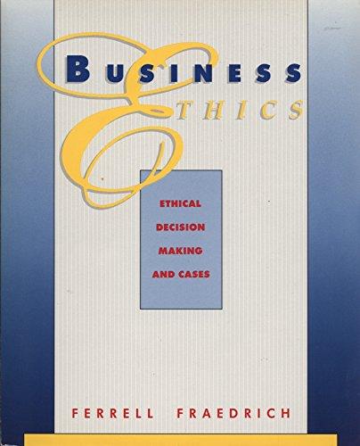 Business Ethics: Ferrell, O. C., Fraedrich, John