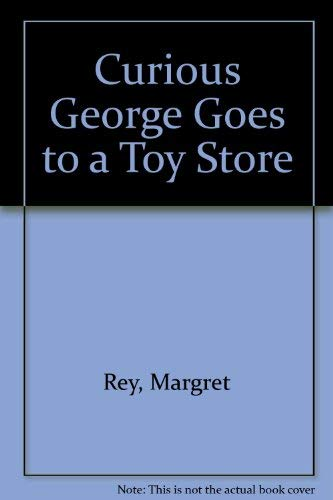 CURIOUS GEORGE GOES TO A TOY STORE: Rey, Margret
