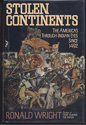 Stolen Continents: The Americas Through Indian Eyes Since 1492 (0395565006) by Ronald Wright