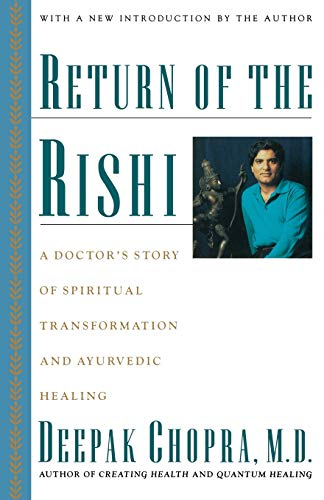 Return of the Rishi - a doctor's story of spiritual transformation and Ayurvedic healing (with ne...