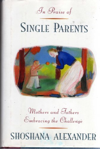 9780395574362: In Praise of Single Parents: Mothers and Fathers Embracing the Challenge