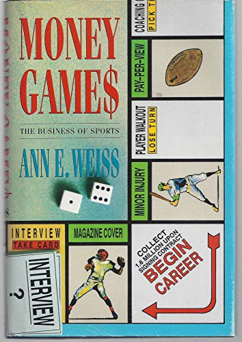 Money Games: The Business of Sports: Weiss, Ann E.